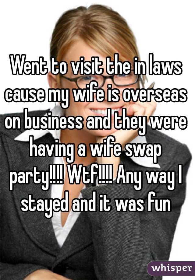 Went to visit the in laws cause my wife is overseas on business and they were having a wife swap party!!!! Wtf!!!! Any way I stayed and it was fun