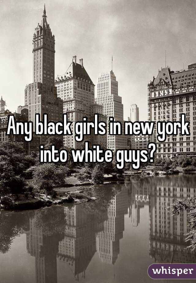 Any black girls in new york into white guys?
