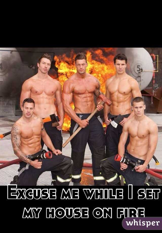 Excuse me while I set my house on fire