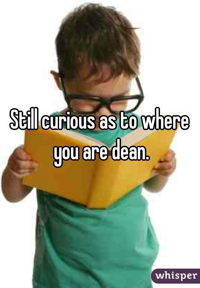 Still curious as to where you are dean.