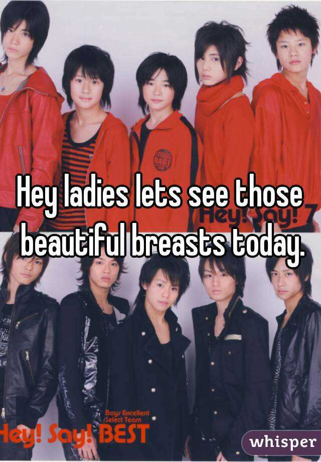 Hey ladies lets see those beautiful breasts today.