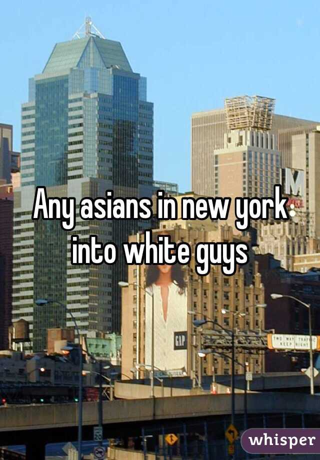 Any asians in new york into white guys