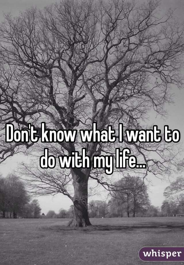Don't know what I want to do with my life...