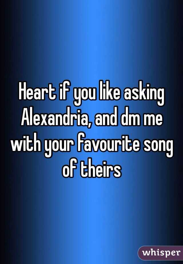 Heart if you like asking Alexandria, and dm me with your favourite song of theirs