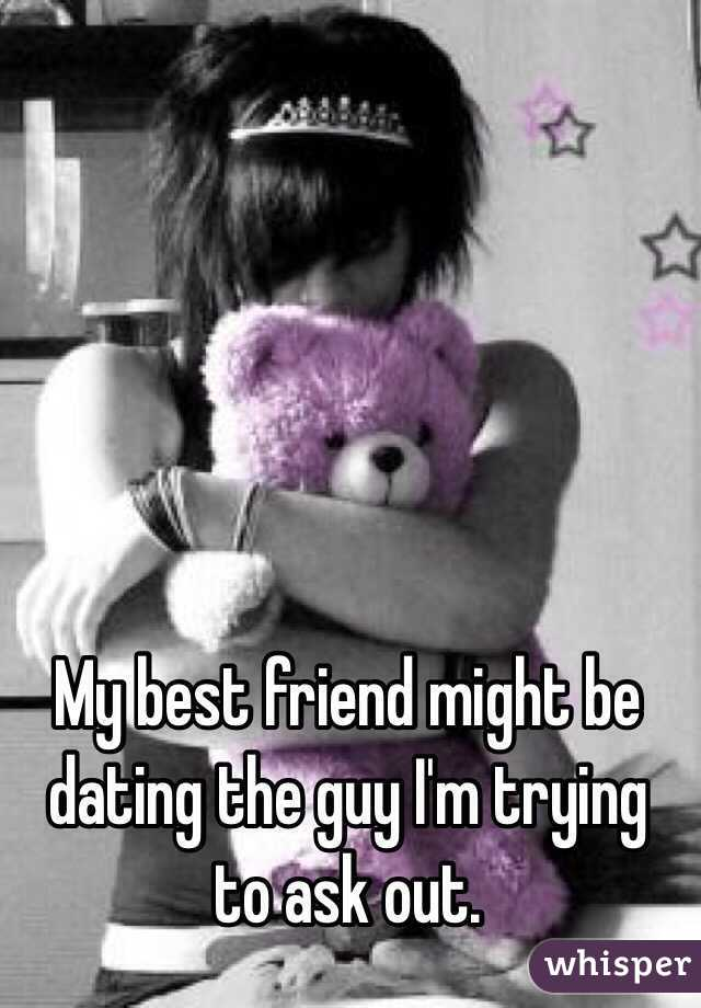 My best friend might be dating the guy I'm trying to ask out.