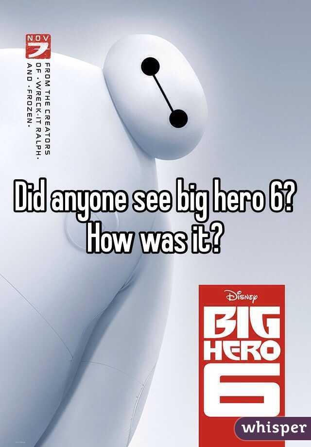 Did anyone see big hero 6? How was it?