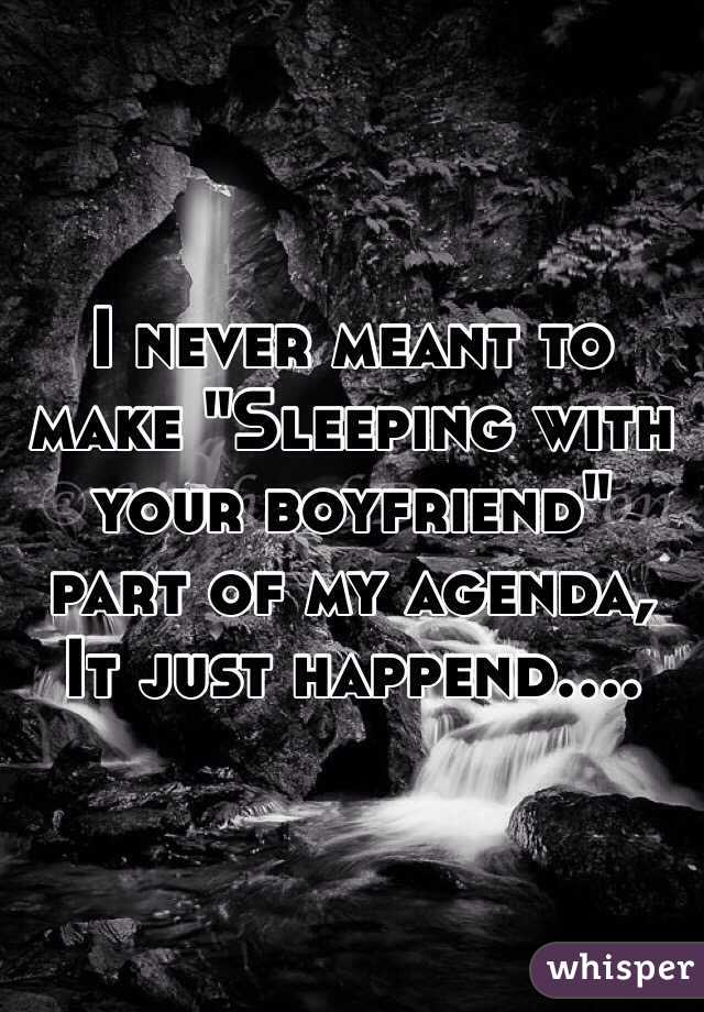 "I never meant to make ""Sleeping with your boyfriend"" part of my agenda, It just happend...."