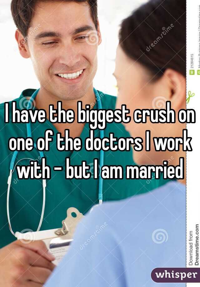 I have the biggest crush on one of the doctors I work with - but I am married