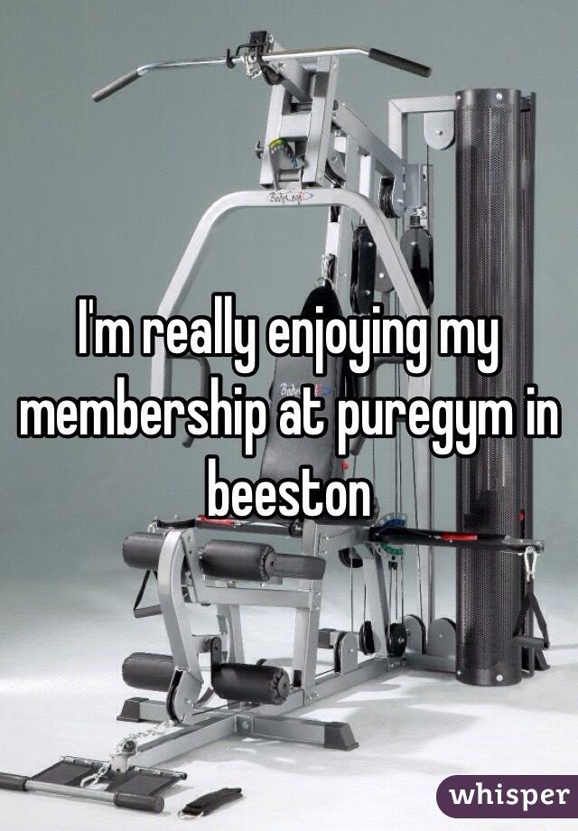 I'm really enjoying my membership at puregym in beeston