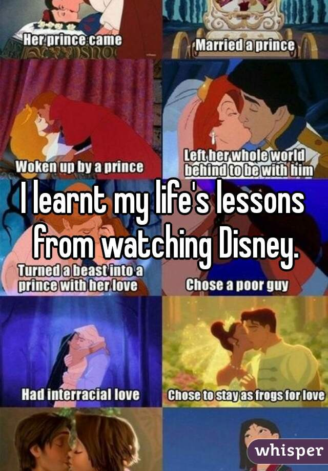 I learnt my life's lessons from watching Disney.