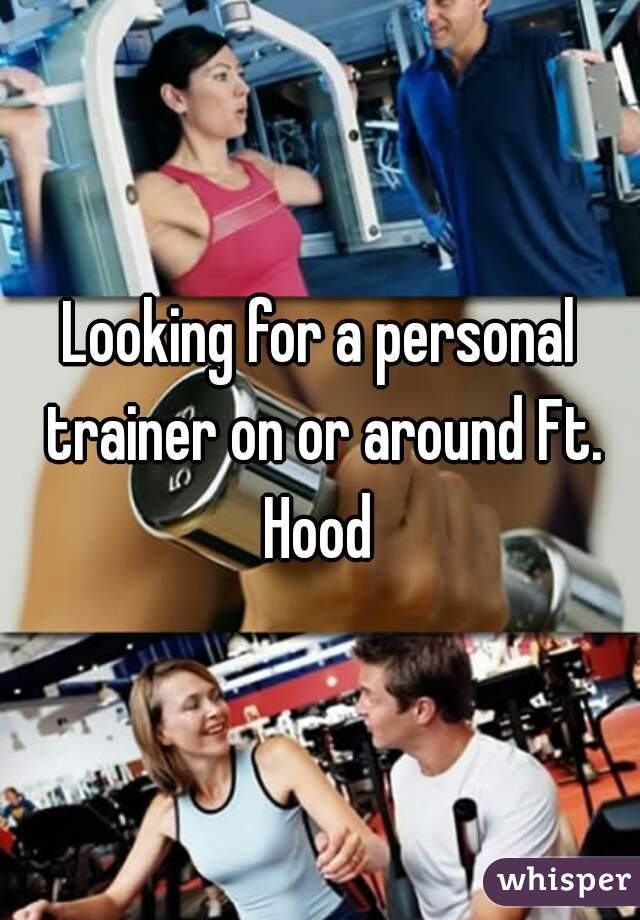 Looking for a personal trainer on or around Ft. Hood