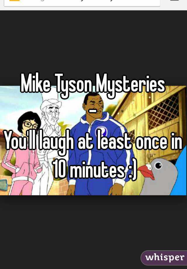 Mike Tyson Mysteries - You'll laugh at least once in 10 minutes :)