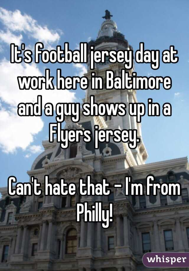 It's football jersey day at work here in Baltimore and a guy shows up in a Flyers jersey.  Can't hate that - I'm from Philly!