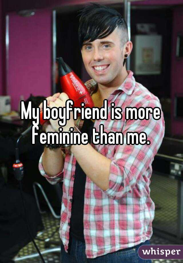 my boyfriend looks feminine