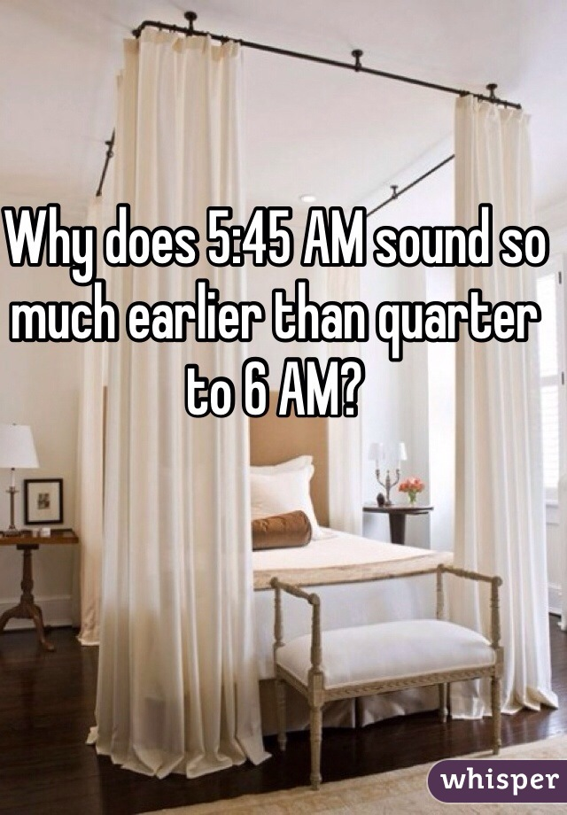 Why does 5:45 AM sound so much earlier than quarter to 6 AM?