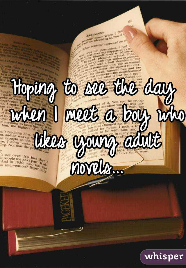Hoping to see the day when I meet a boy who likes young adult novels...