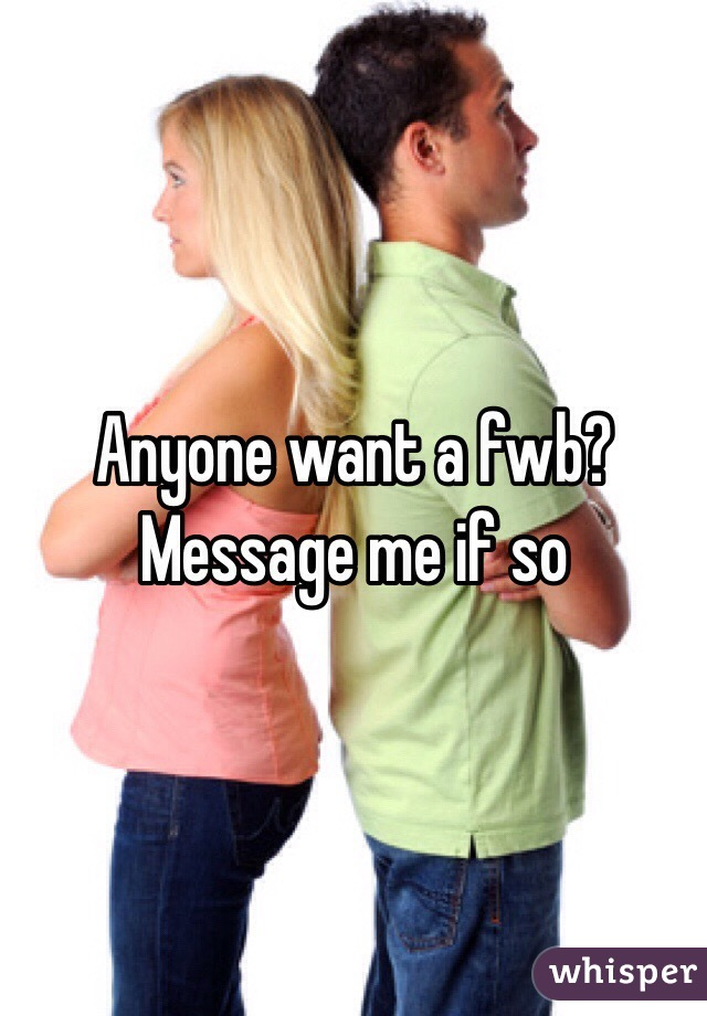Anyone want a fwb? Message me if so