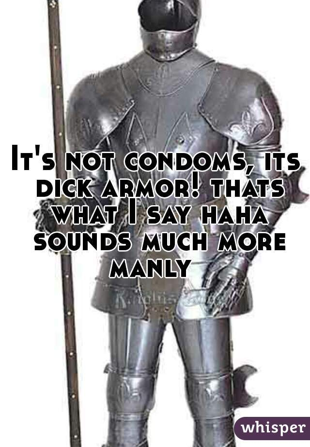 It's not condoms, its dick armor! thats what I say haha sounds much more manly
