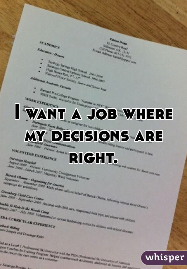 I want a job where my decisions are right.