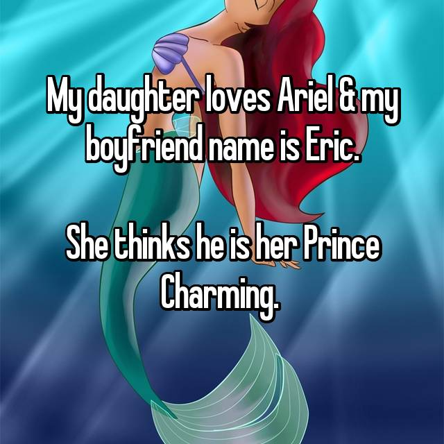My daughter loves Ariel & my boyfriend name is Eric.  She thinks he is her Prince Charming.