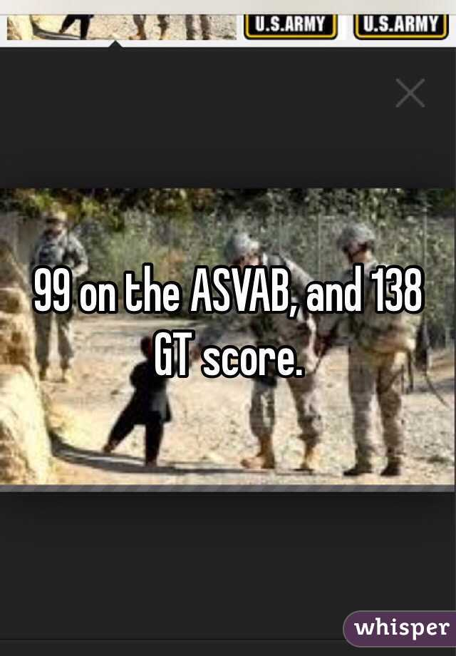 99 On The ASVAB And 138 GT Score