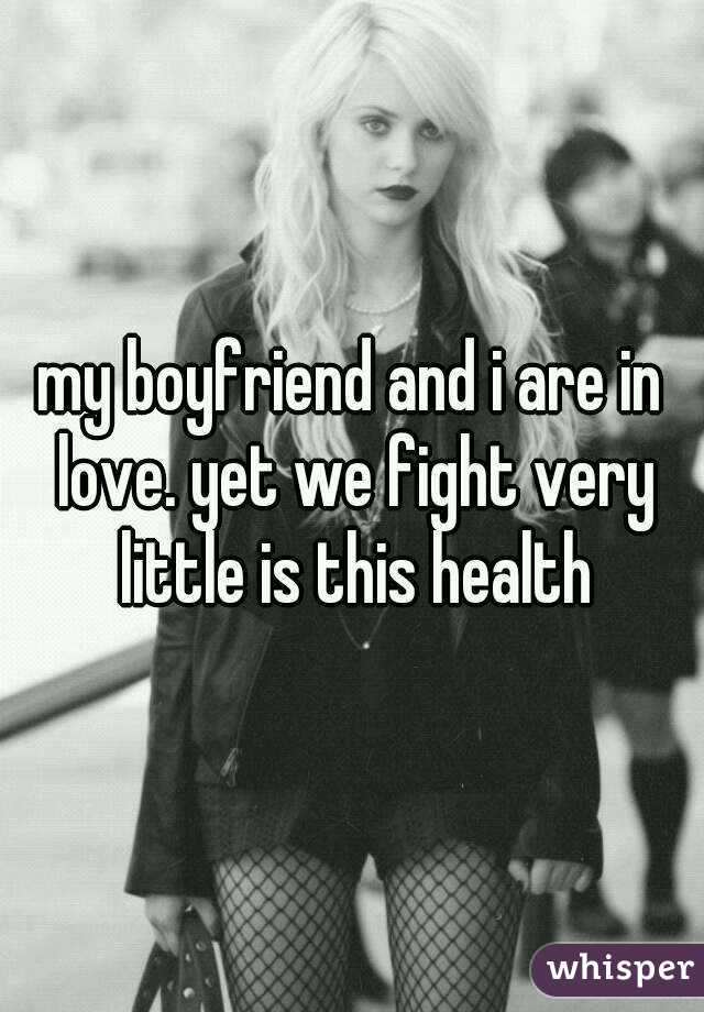 my boyfriend and i are in love. yet we fight very little is this health