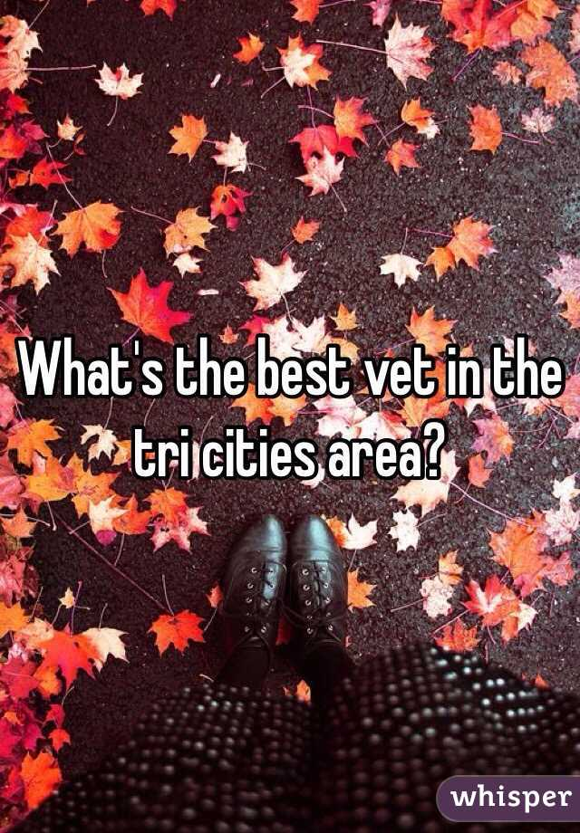 What's the best vet in the tri cities area?