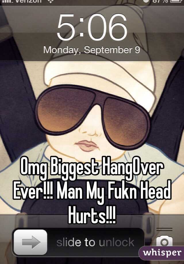 Omg Biggest HangOver Ever!!! Man My Fukn Head Hurts!!!