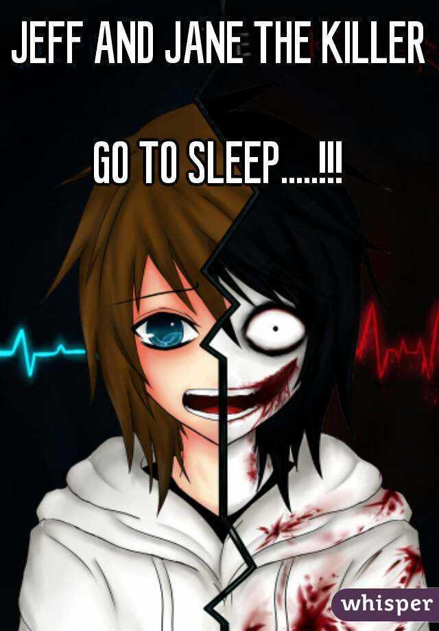 JEFF AND JANE THE KILLER  GO TO SLEEP.....!!!