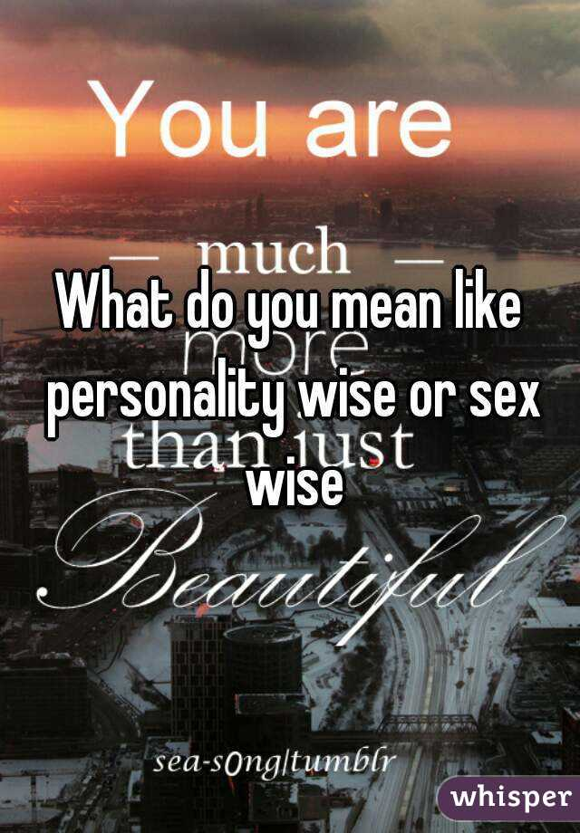 What does personality wise mean