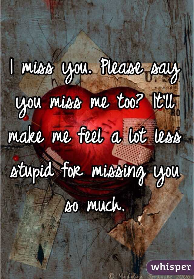 you miss me so much