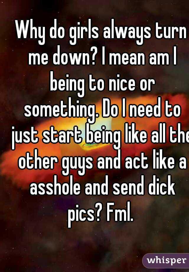 Why do girls turn me down