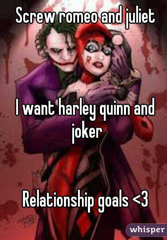 Screw romeo and juliet    I want harley quinn and joker   Relationship goals <3