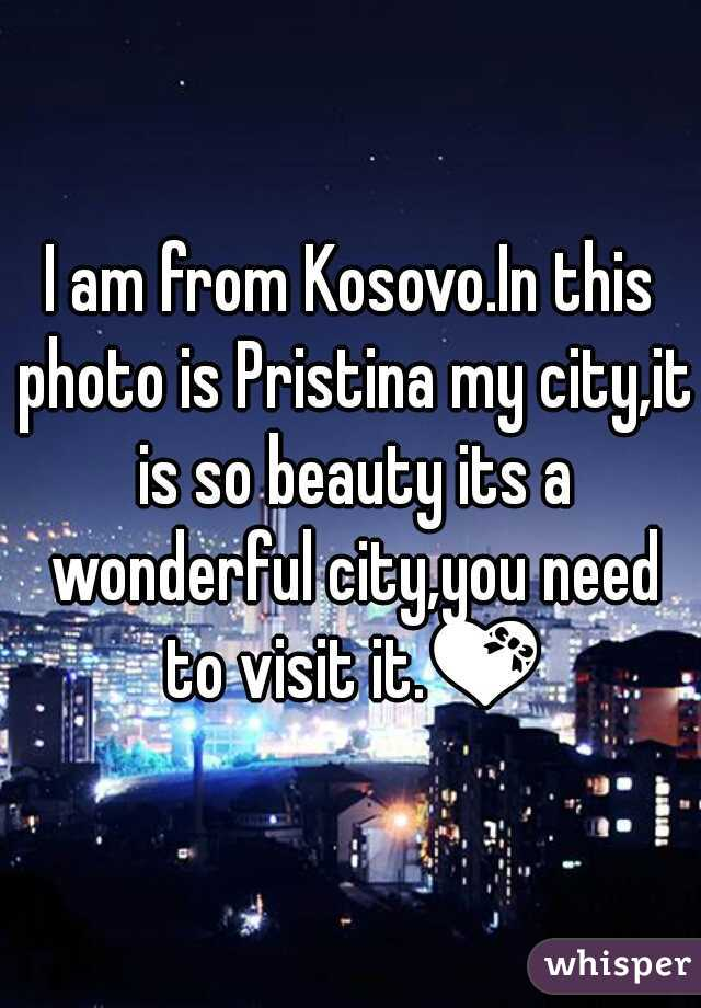 I am from Kosovo.In this photo is Pristina my city,it is so beauty its a wonderful city,you need to visit it.💝