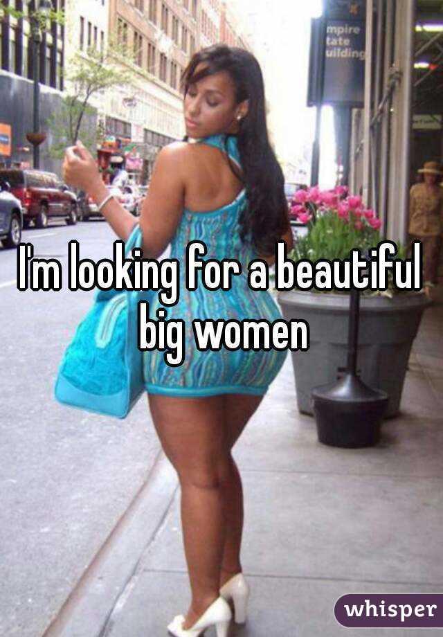 I'm looking for a beautiful big women