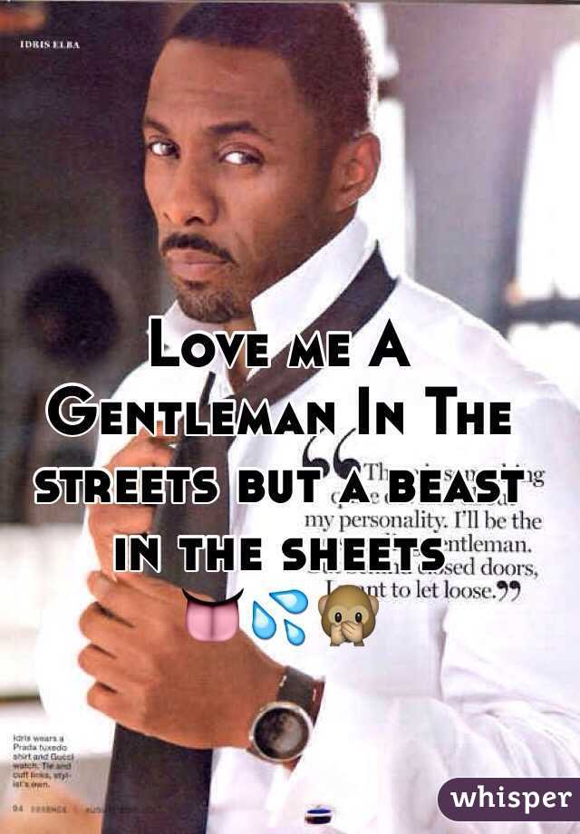 Love me A Gentleman In The streets but a beast in the sheets        👅💦🙊