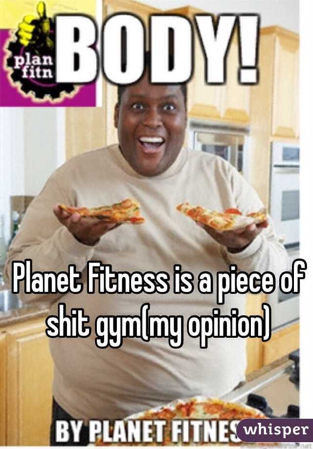 Planet Fitness is a piece of shit gym(my opinion)