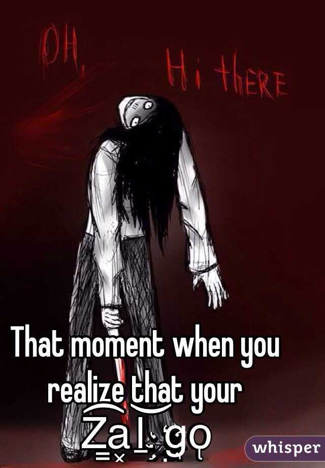 That moment when you realize that your Z͇̟̳̥̼͙͡a͓̹̫͖̦̠̲ḻ͝g҉o̢̼̬͈͈̻