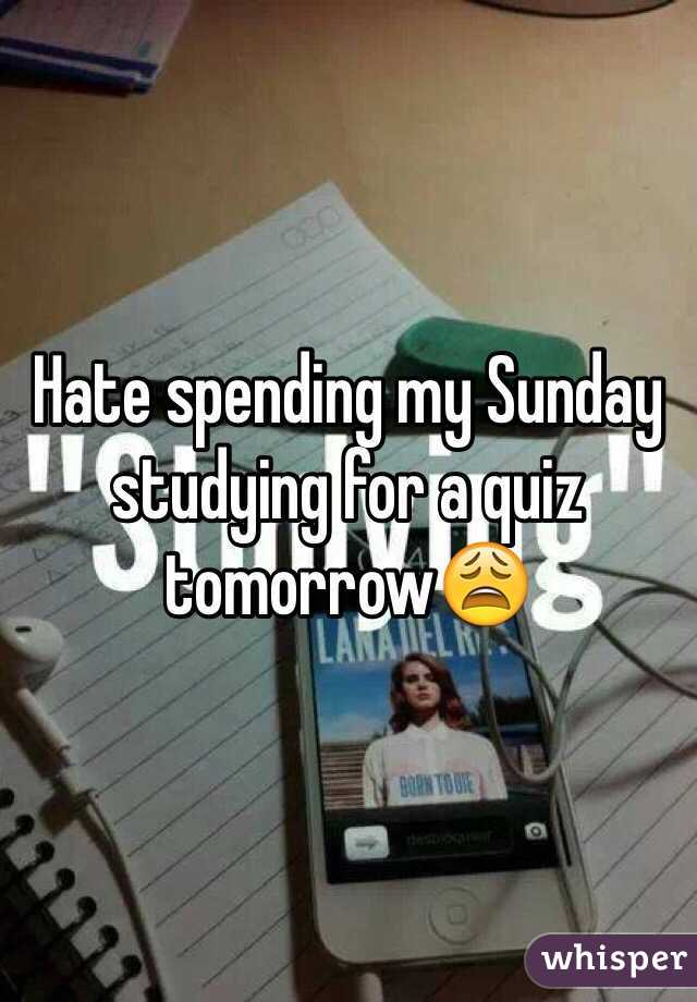 Hate spending my Sunday studying for a quiz tomorrow😩