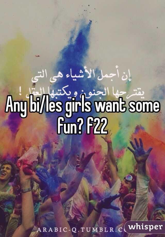 Any bi/les girls want some fun? f22