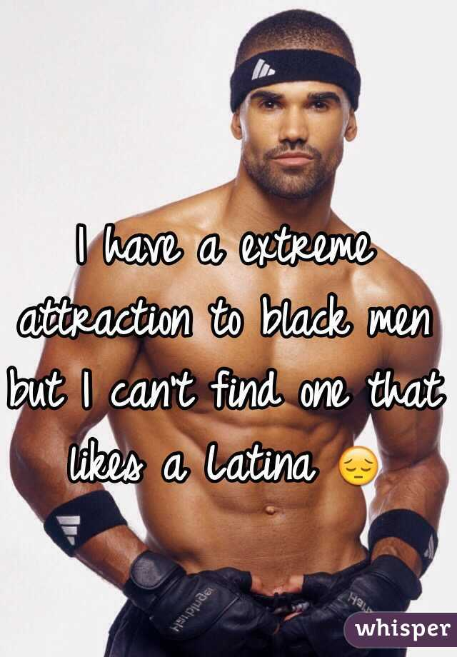 I have a extreme attraction to black men but I can't find one that likes a Latina 😔