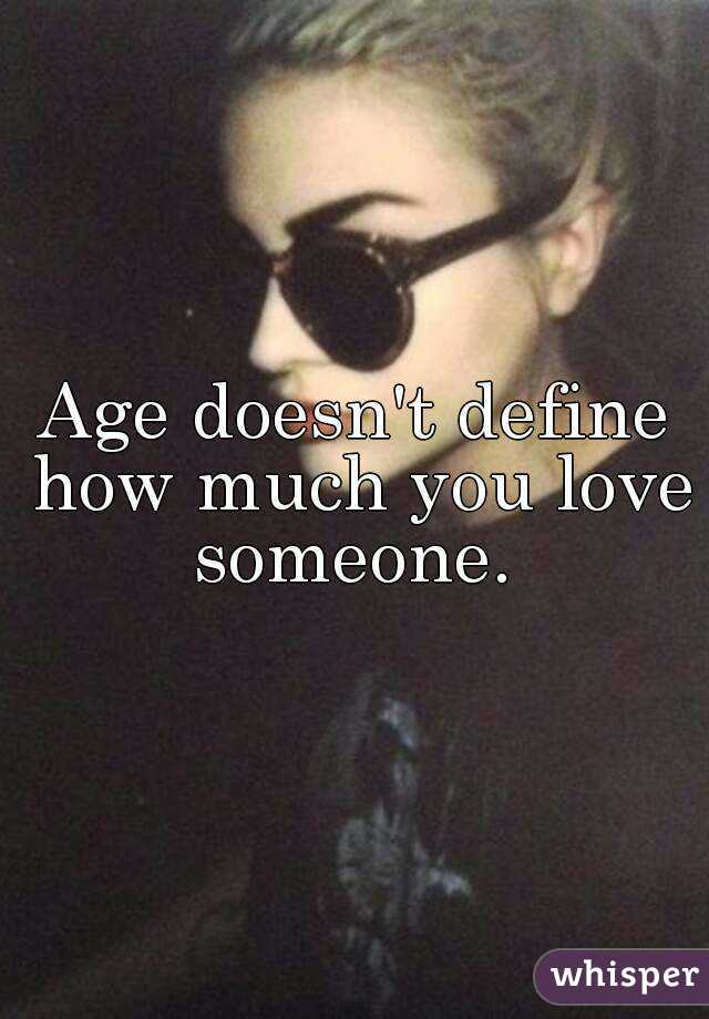 Age doesn't define how much you love someone.