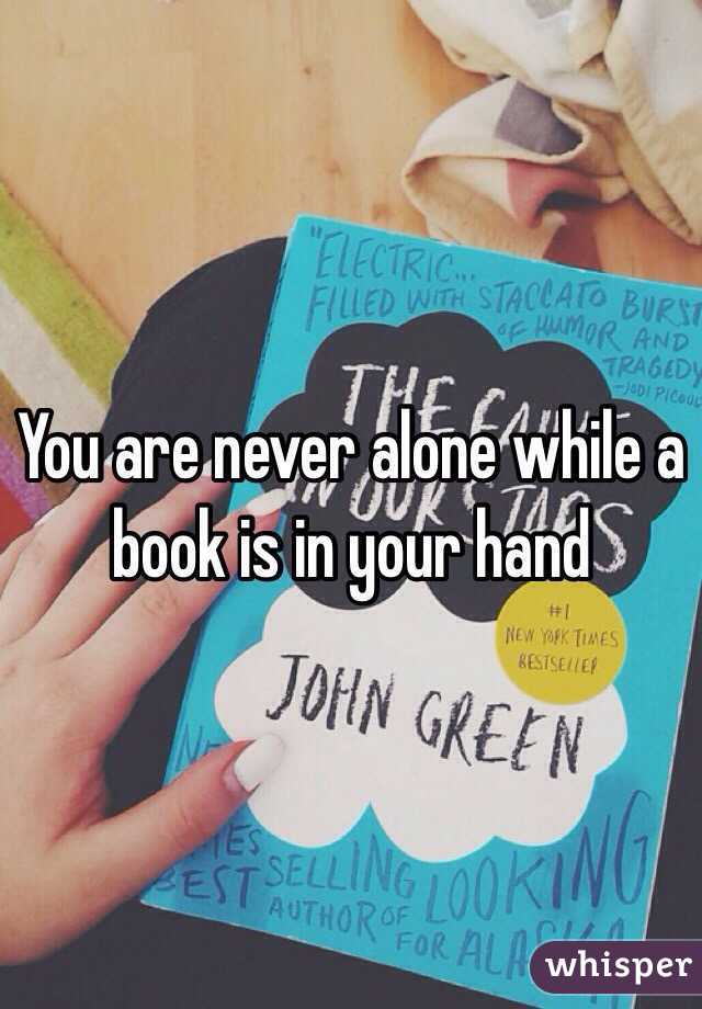 You are never alone while a book is in your hand