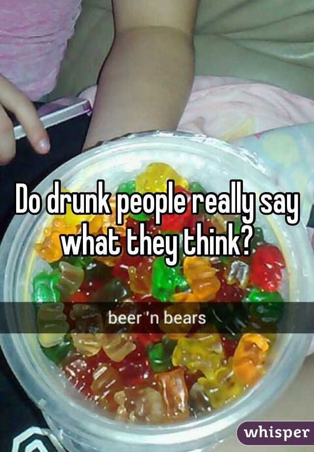 Do drunk people really say what they think?