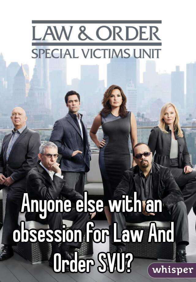 Anyone else with an obsession for Law And Order SVU?
