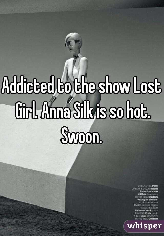 Addicted to the show Lost Girl. Anna Silk is so hot. Swoon.