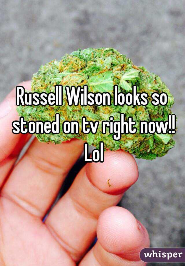 Russell Wilson looks so stoned on tv right now!! Lol