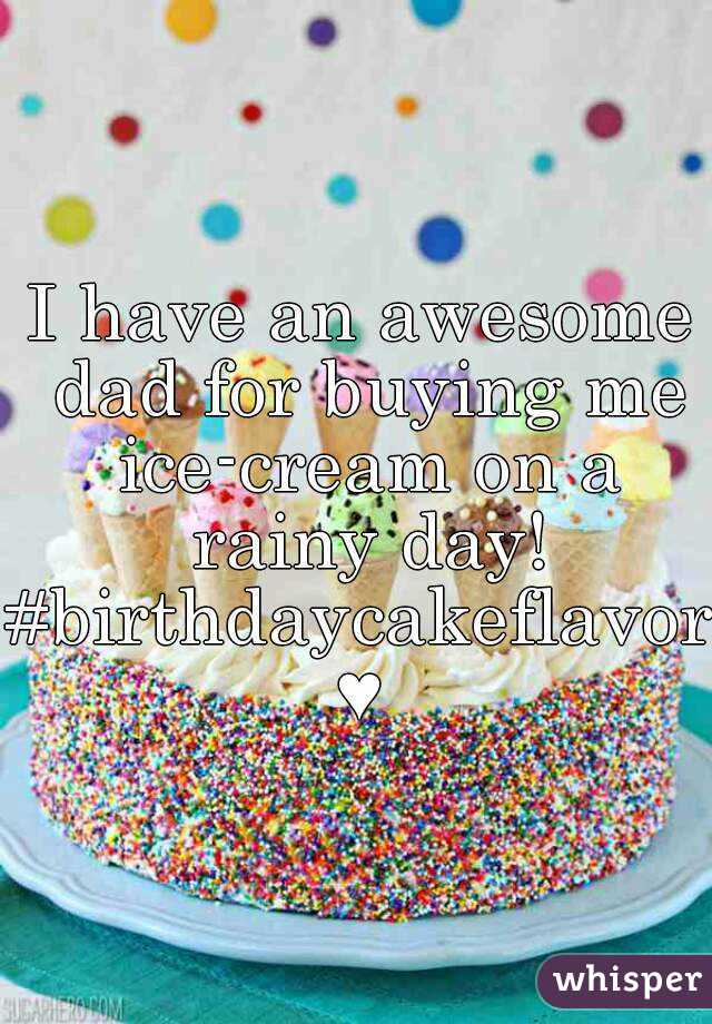 I have an awesome dad for buying me ice-cream on a rainy day! #birthdaycakeflavor♥