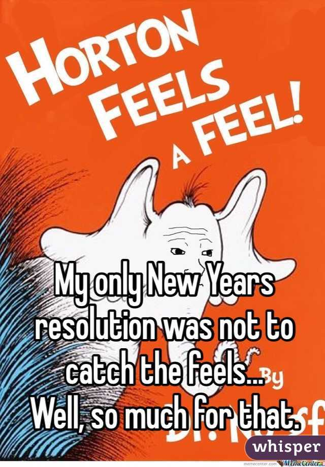 My only New Years resolution was not to catch the feels... Well, so much for that.