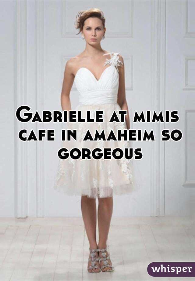 Gabrielle at mimis cafe in amaheim so gorgeous